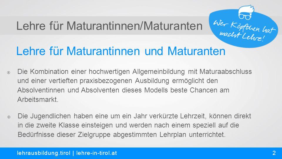 Lehre für Maturantinnen/Maturanten lehrausbildung.tirol   lehre-in-tirol.at 3 Zielsetzungen  Erfolgreiches Ansprechen neuer Zielgruppen.