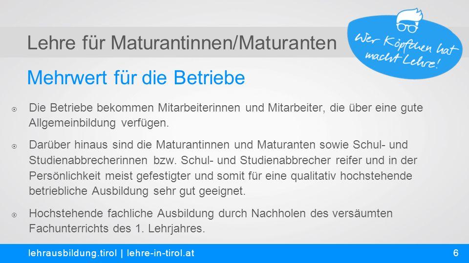 Mehrwert für den Wirtschaftsstandort Tirol lehrausbildung.tirol   lehre-in-tirol.at 7  Sicherung des Fachkräftpotenzials durch Gewinnung neuer Zielgruppen für die Lehre.