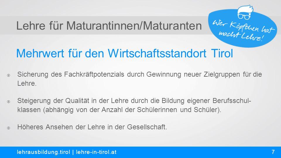 Mehrwert für den Wirtschaftsstandort Tirol lehrausbildung.tirol | lehre-in-tirol.at 7  Sicherung des Fachkräftpotenzials durch Gewinnung neuer Zielgruppen für die Lehre.