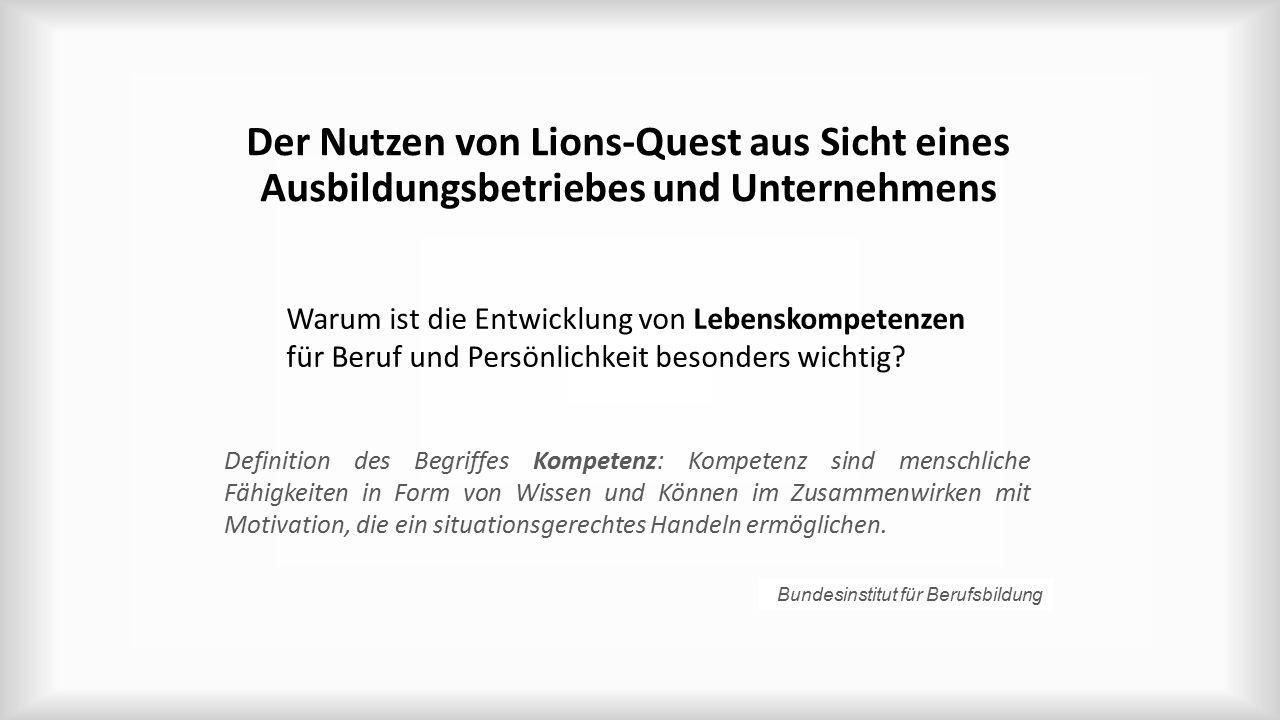 Der Nutzen von Lions-Quest aus Sicht eines Ausbildungsbetriebes und Unternehmens Warum ist die Entwicklung von Lebenskompetenzen für Beruf und Persönlichkeit besonders wichtig.
