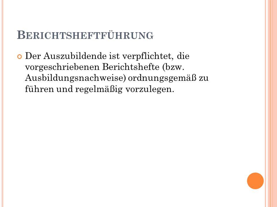 B ERICHTSHEFTFÜHRUNG Der Auszubildende ist verpflichtet, die vorgeschriebenen Berichtshefte (bzw.