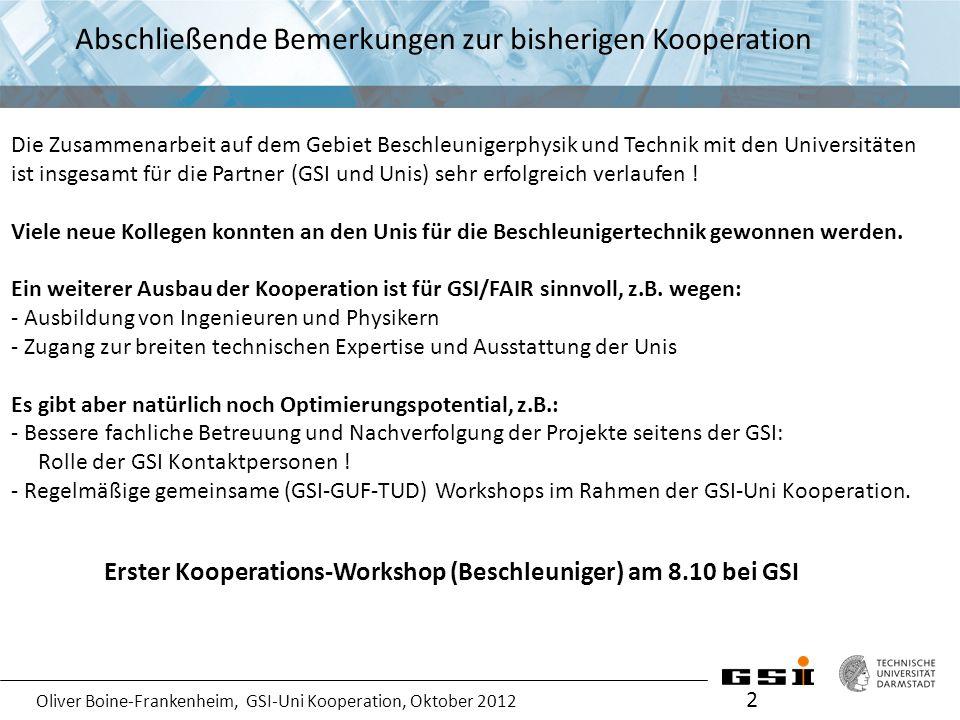 Oliver Boine-Frankenheim, GSI-Uni Kooperation, Oktober 2012 Abschließende Bemerkungen zur bisherigen Kooperation 2 Die Zusammenarbeit auf dem Gebiet B