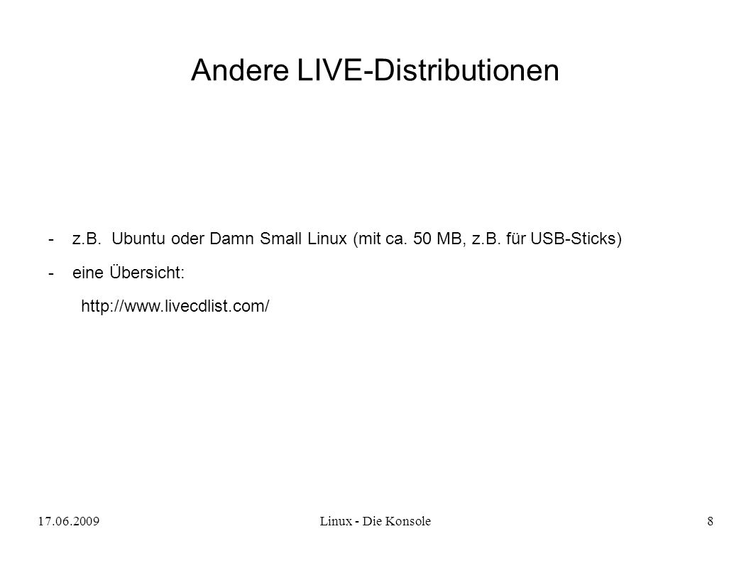 17.06.2009Linux - Die Konsole8 Andere LIVE-Distributionen -z.B.
