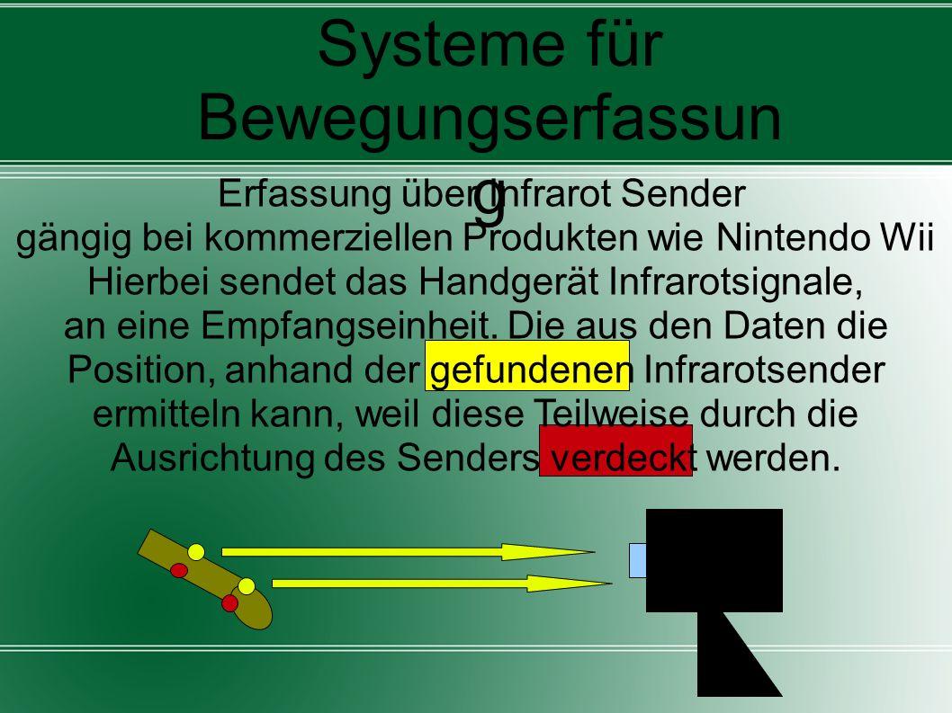 Systeme für Bewegungserfassun g Erfassung über Infrarot Sender gängig bei kommerziellen Produkten wie Nintendo Wii Hierbei sendet das Handgerät Infrar