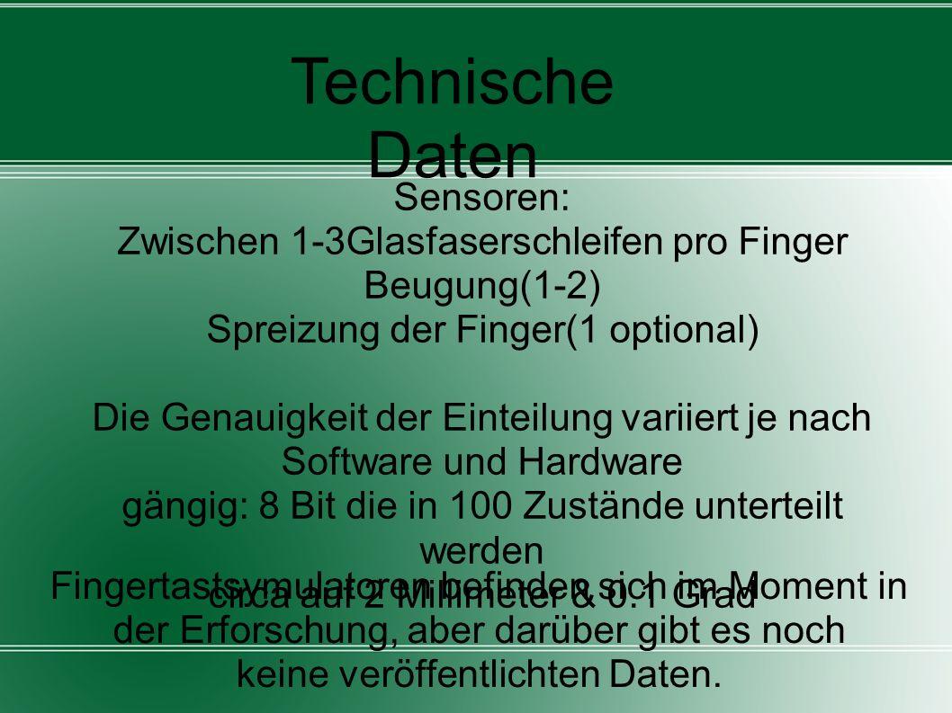 Technische Daten Sensoren: Zwischen 1-3Glasfaserschleifen pro Finger Beugung(1-2) Spreizung der Finger(1 optional) Die Genauigkeit der Einteilung vari