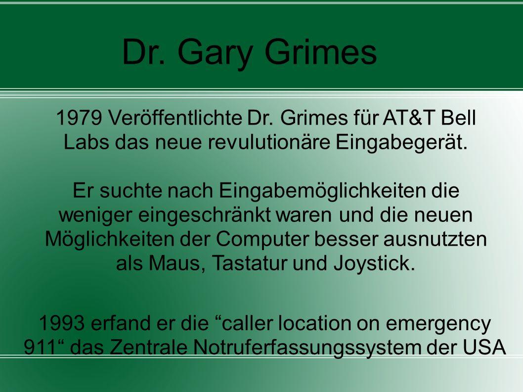 Dr. Gary Grimes 1979 Veröffentlichte Dr. Grimes für AT&T Bell Labs das neue revulutionäre Eingabegerät. Er suchte nach Eingabemöglichkeiten die wenige