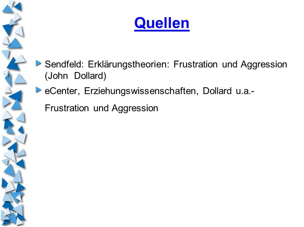 Quellen Sendfeld: Erklärungstheorien: Frustration und Aggression (John Dollard) eCenter, Erziehungswissenschaften, Dollard u.a.- Frustration und Aggre
