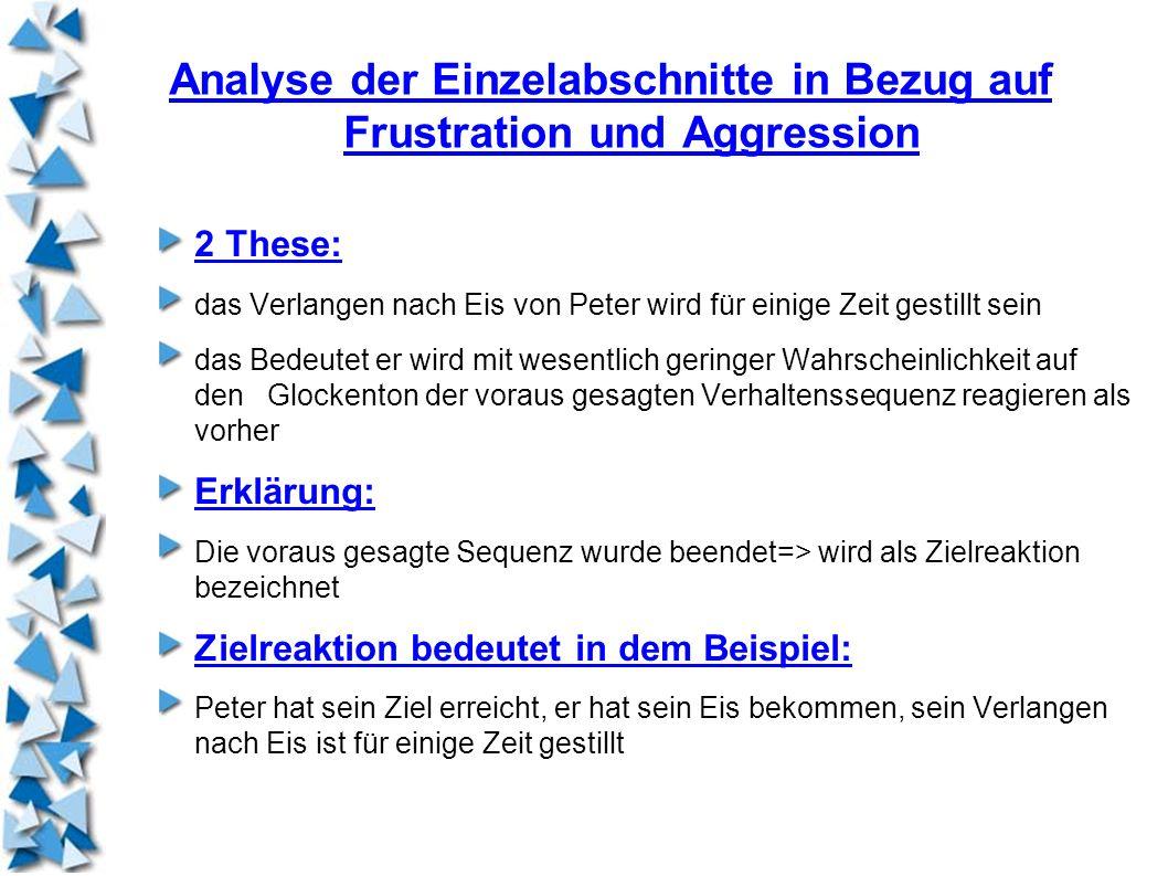 Analyse der Einzelabschnitte in Bezug auf Frustration und Aggression 2 These: das Verlangen nach Eis von Peter wird für einige Zeit gestillt sein das