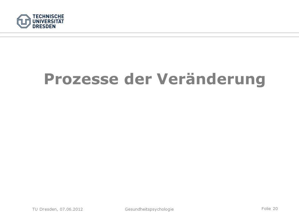 Folie 20 TU Dresden, 07.06.2012Gesundheitspsychologie Prozesse der Veränderung