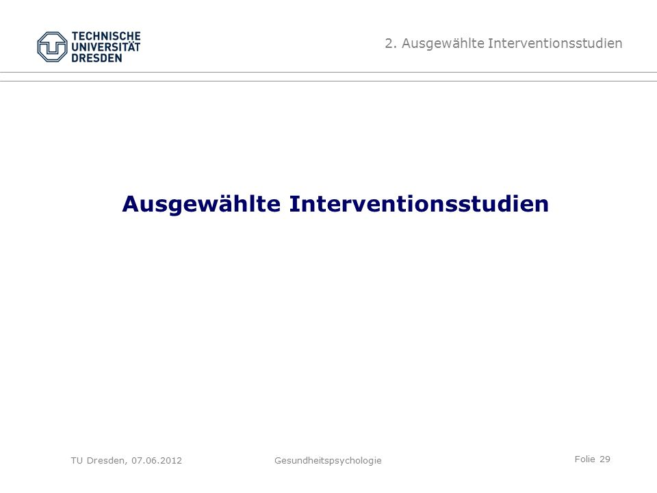 Folie 29 TU Dresden, 07.06.2012Gesundheitspsychologie Ausgewählte Interventionsstudien 2.