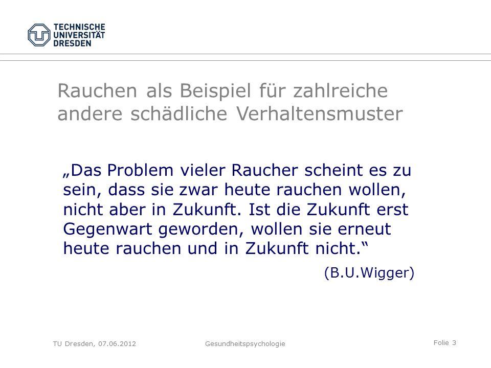 """Folie 3 TU Dresden, 07.06.2012Gesundheitspsychologie """"Das Problem vieler Raucher scheint es zu sein, dass sie zwar heute rauchen wollen, nicht aber in Zukunft."""