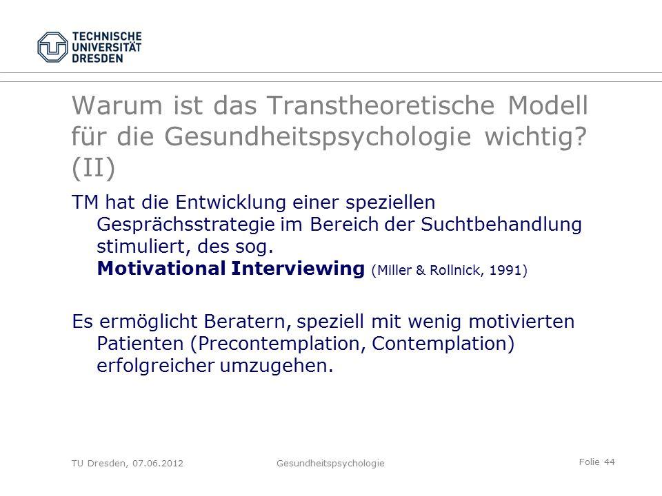Folie 44 TU Dresden, 07.06.2012Gesundheitspsychologie Warum ist das Transtheoretische Modell für die Gesundheitspsychologie wichtig.