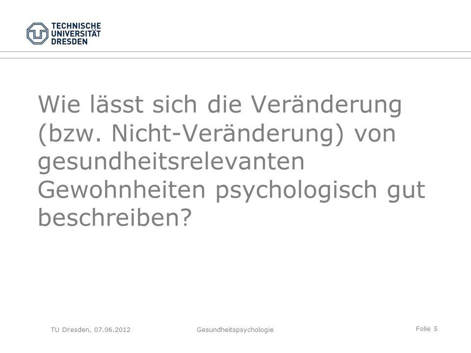 Folie 56 TU Dresden, 07.06.2012Gesundheitspsychologie CANDIS: Waagschalenmodell (II) Ich konsumiere Cannabis, …Ich möchte meinen Cannabiskonsum verändern, … weil ich mich so gut entspannen kann.damit sich mein Gedächtnis verbessert.