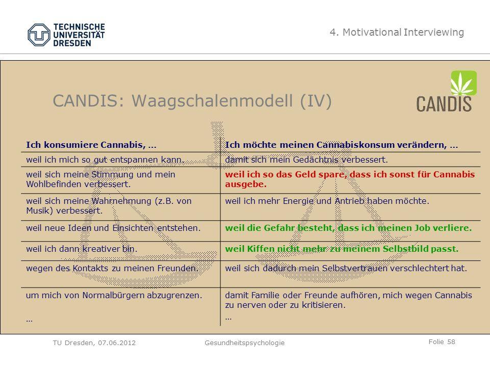 Folie 58 TU Dresden, 07.06.2012Gesundheitspsychologie CANDIS: Waagschalenmodell (IV) Ich konsumiere Cannabis, …Ich möchte meinen Cannabiskonsum verändern, … weil ich mich so gut entspannen kann.damit sich mein Gedächtnis verbessert.