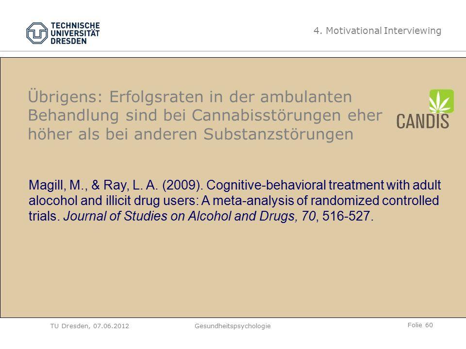 Folie 60 TU Dresden, 07.06.2012Gesundheitspsychologie Übrigens: Erfolgsraten in der ambulanten Behandlung sind bei Cannabisstörungen eher höher als bei anderen Substanzstörungen 4.