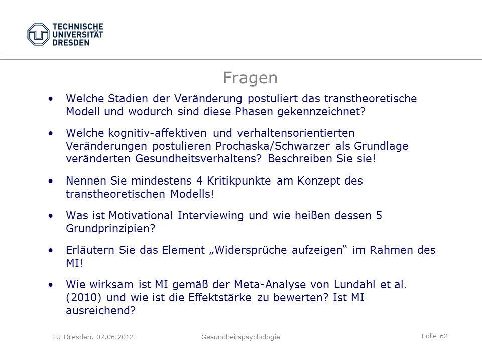 Folie 62 TU Dresden, 07.06.2012Gesundheitspsychologie Fragen Welche Stadien der Veränderung postuliert das transtheoretische Modell und wodurch sind diese Phasen gekennzeichnet.