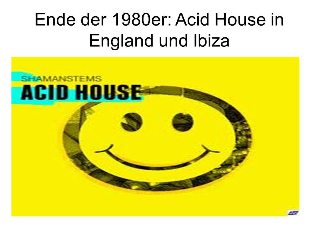 Ende der 1980er: Acid House in England und Ibiza
