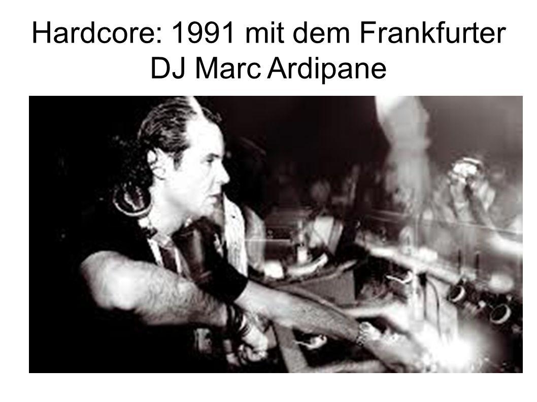 Hardcore: 1991 mit dem Frankfurter DJ Marc Ardipane