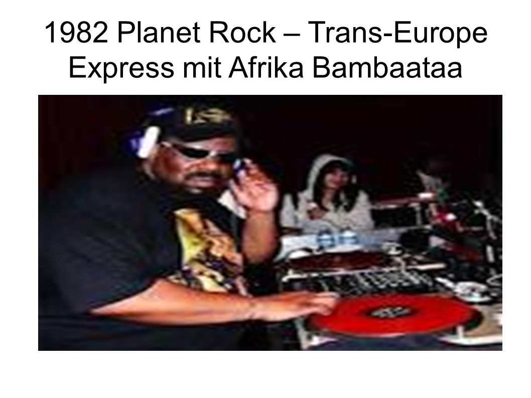 1982 Planet Rock – Trans-Europe Express mit Afrika Bambaataa