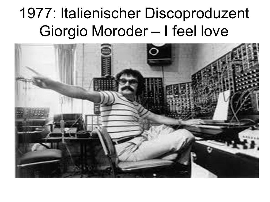 1977: Italienischer Discoproduzent Giorgio Moroder – I feel love