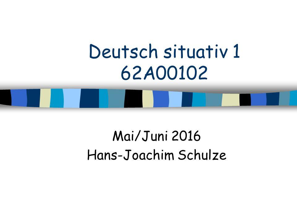 Deutsch situativ 1 62A00102 Mai/Juni 2016 Hans-Joachim Schulze