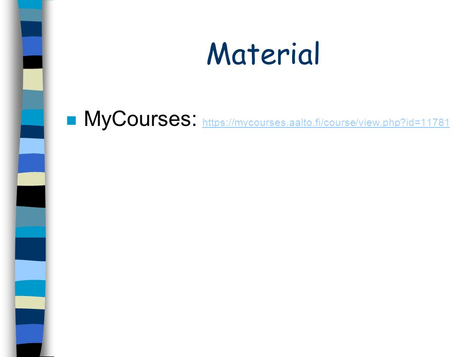 Material n MyCourses: https://mycourses.aalto.fi/course/view.php id=11781 https://mycourses.aalto.fi/course/view.php id=11781
