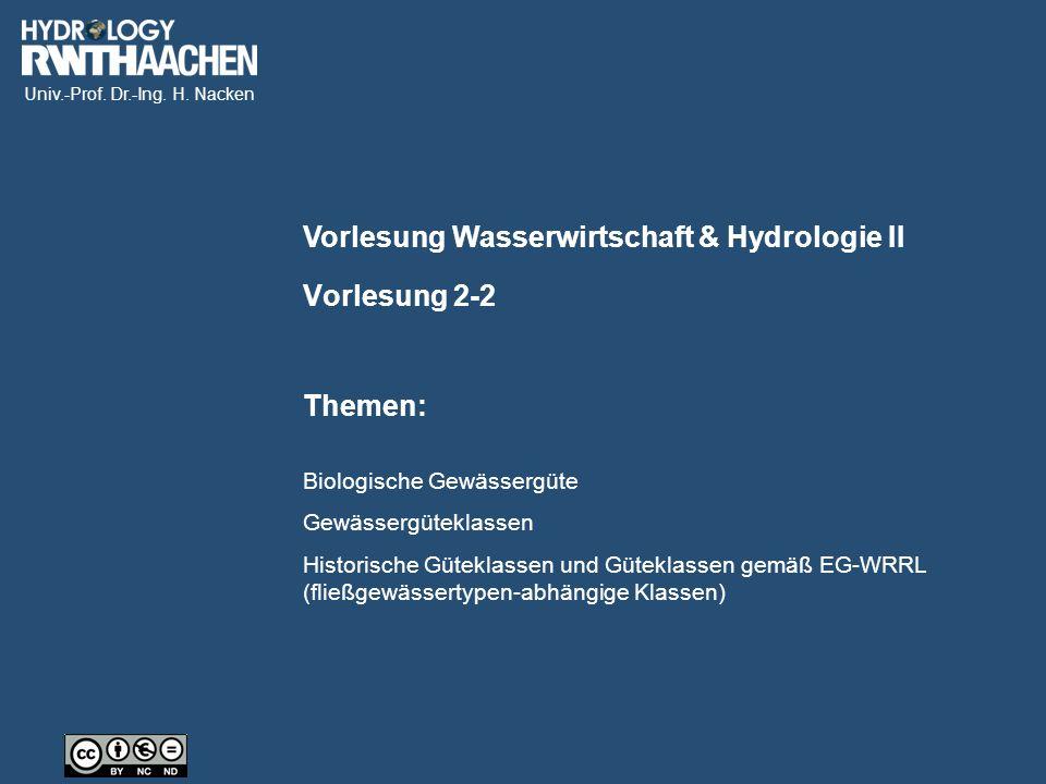Univ.-Prof. Dr.-Ing. H. Nacken Vorlesung Wasserwirtschaft & Hydrologie II Themen: Vorlesung 2-2 Biologische Gewässergüte Gewässergüteklassen Historisc