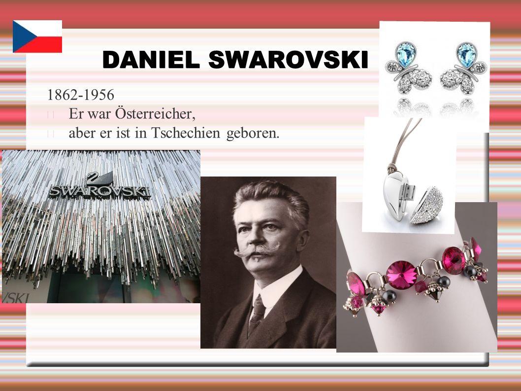 DANIEL SWAROVSKI 1862-1956 Er war Österreicher, aber er ist in Tschechien geboren.