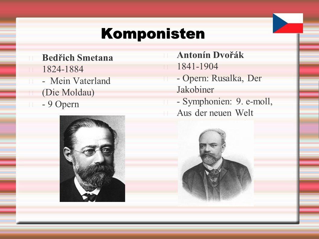 Komponisten Bedřich Smetana 1824-1884 - Mein Vaterland (Die Moldau) - 9 Opern Antonín Dvořák 1841-1904 - Opern: Rusalka, Der Jakobiner - Symphonien: 9.