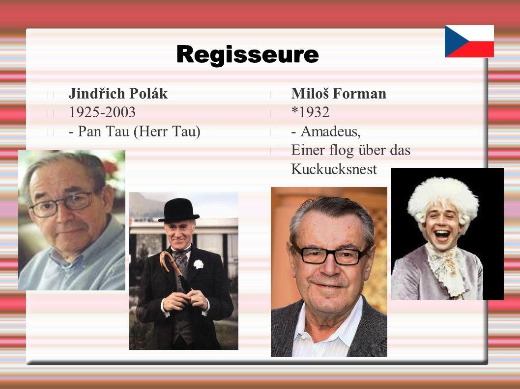 Regisseure Jindřich Polák 1925-2003 - Pan Tau (Herr Tau) Miloš Forman *1932 - Amadeus, Einer flog über das Kuckucksnest