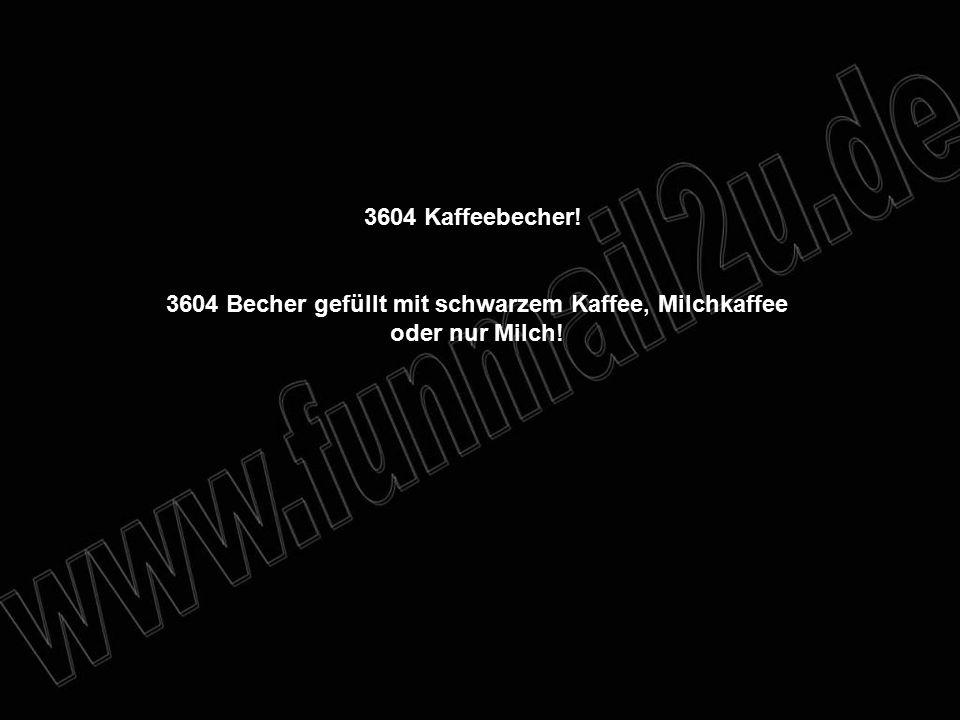 3604 Kaffeebecher! 3604 Becher gefüllt mit schwarzem Kaffee, Milchkaffee oder nur Milch!