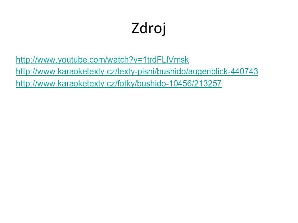 Zdroj http://www.youtube.com/watch v=1trdFLlVmsk http://www.karaoketexty.cz/texty-pisni/bushido/augenblick-440743 http://www.karaoketexty.cz/fotky/bushido-10456/213257