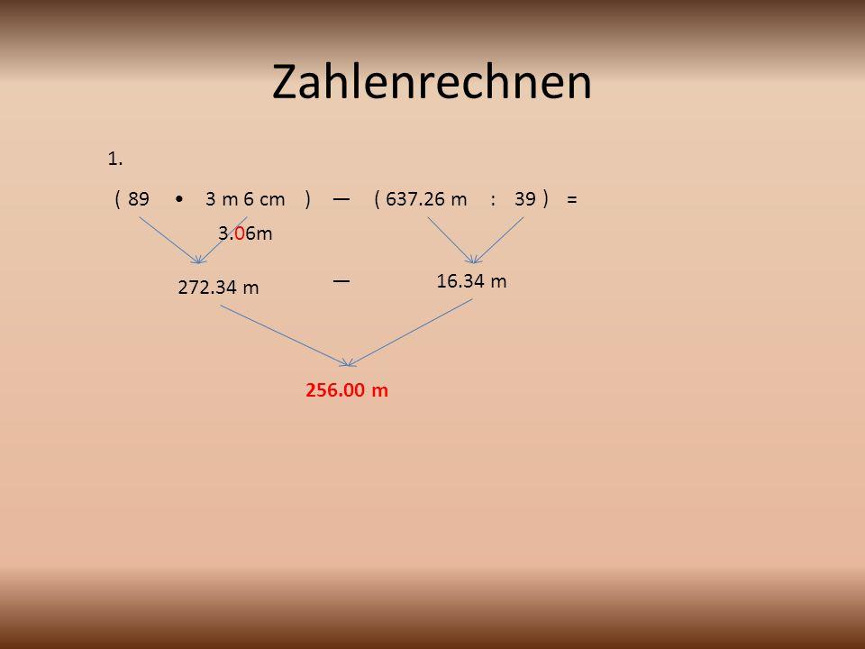 Zahlenrechnen ( 3 m 6 cm89 )—( ) 637.26 m: 39 = 272.34 m 16.34 m— 256.00 m 3.06m 1.