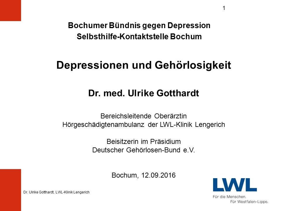 Dr. Ulrike Gotthardt, LWL-Klinik Lengerich 1 Bochumer Bündnis gegen Depression Selbsthilfe-Kontaktstelle Bochum Depressionen und Gehörlosigkeit Dr. me