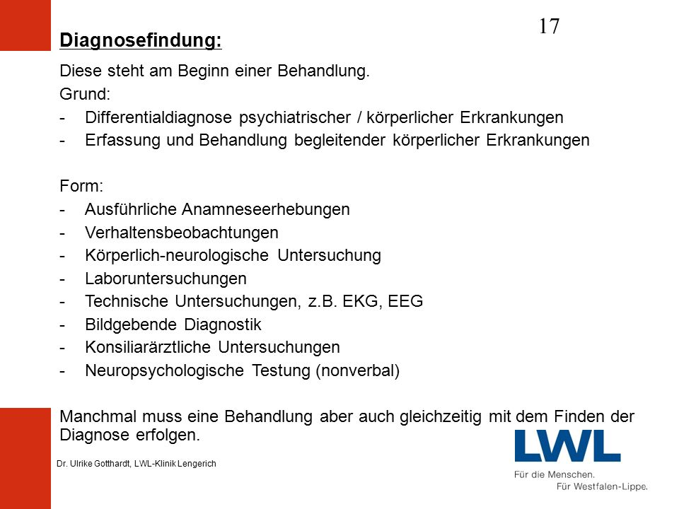 Dr. Ulrike Gotthardt, LWL-Klinik Lengerich 17 Diagnosefindung: Diese steht am Beginn einer Behandlung. Grund: -Differentialdiagnose psychiatrischer /