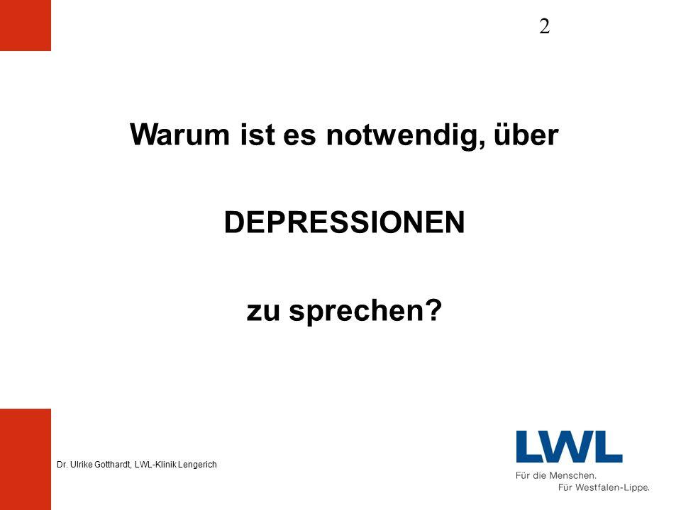 Dr. Ulrike Gotthardt, LWL-Klinik Lengerich 2 Warum ist es notwendig, über DEPRESSIONEN zu sprechen