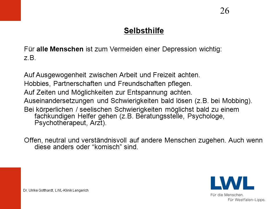 Dr. Ulrike Gotthardt, LWL-Klinik Lengerich 26 Selbsthilfe Für alle Menschen ist zum Vermeiden einer Depression wichtig: z.B. Auf Ausgewogenheit zwisch