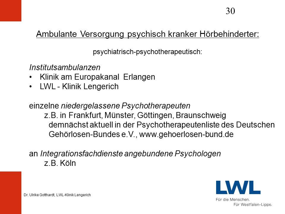 Dr. Ulrike Gotthardt, LWL-Klinik Lengerich 30 Ambulante Versorgung psychisch kranker Hörbehinderter: psychiatrisch-psychotherapeutisch: Institutsambul