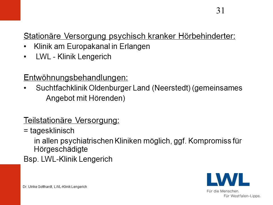 Dr. Ulrike Gotthardt, LWL-Klinik Lengerich 31 Stationäre Versorgung psychisch kranker Hörbehinderter: Klinik am Europakanal in Erlangen LWL - Klinik L