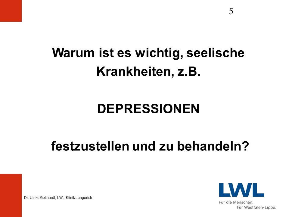 Dr. Ulrike Gotthardt, LWL-Klinik Lengerich 5 Warum ist es wichtig, seelische Krankheiten, z.B.