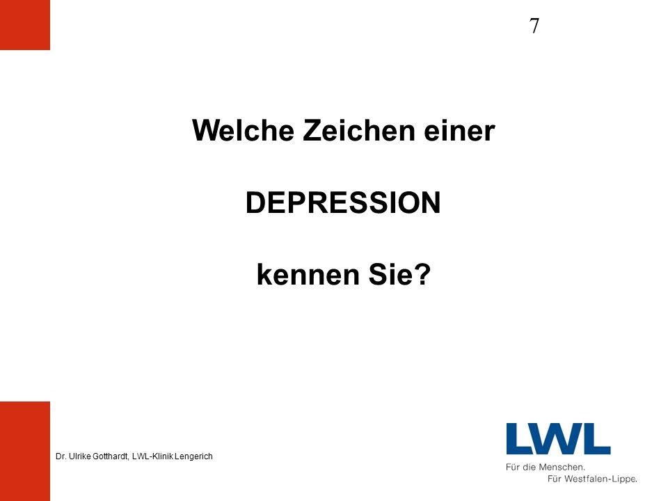 Dr. Ulrike Gotthardt, LWL-Klinik Lengerich 7 Welche Zeichen einer DEPRESSION kennen Sie
