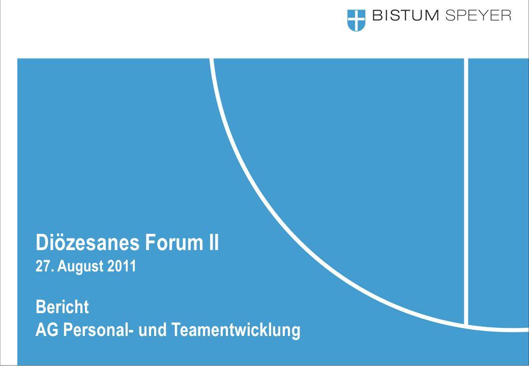 15 Diözesanes Forum II 27. August 2011 Bericht AG Personal- und Teamentwicklung
