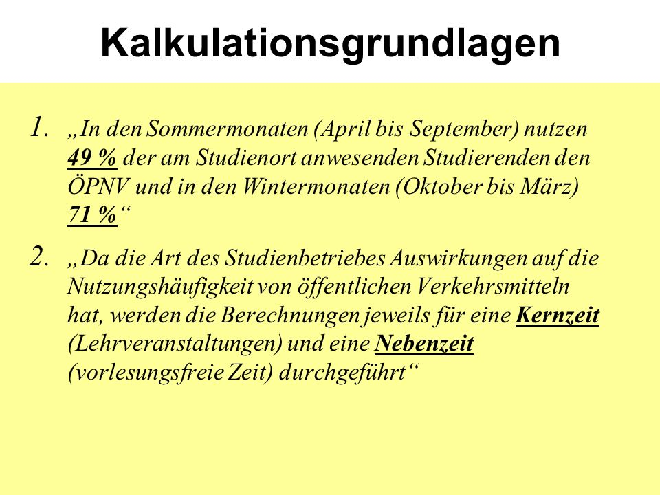 "Kalkulationsgrundlagen 1. ""In den Sommermonaten (April bis September) nutzen 49 % der am Studienort anwesenden Studierenden den ÖPNV und in den Winter"