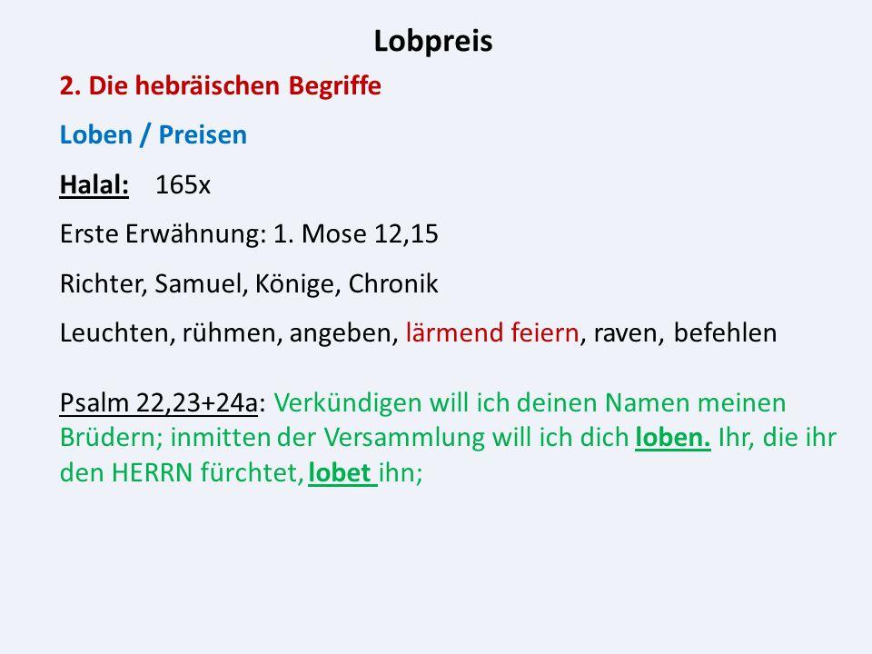Lobpreis 2. Die hebräischen Begriffe Loben / Preisen Halal: 165x Erste Erwähnung: 1.