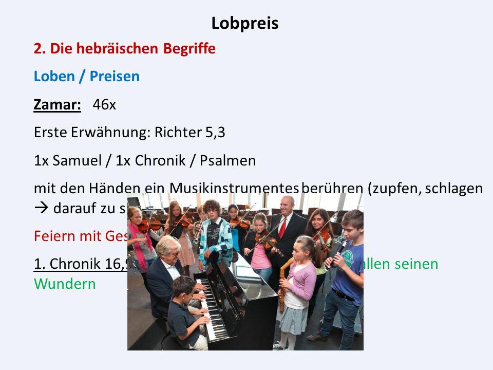 Lobpreis 2.Die hebräischen Begriffe Loben / Preisen Tehillah: 57x Erste Erwähnung 2.