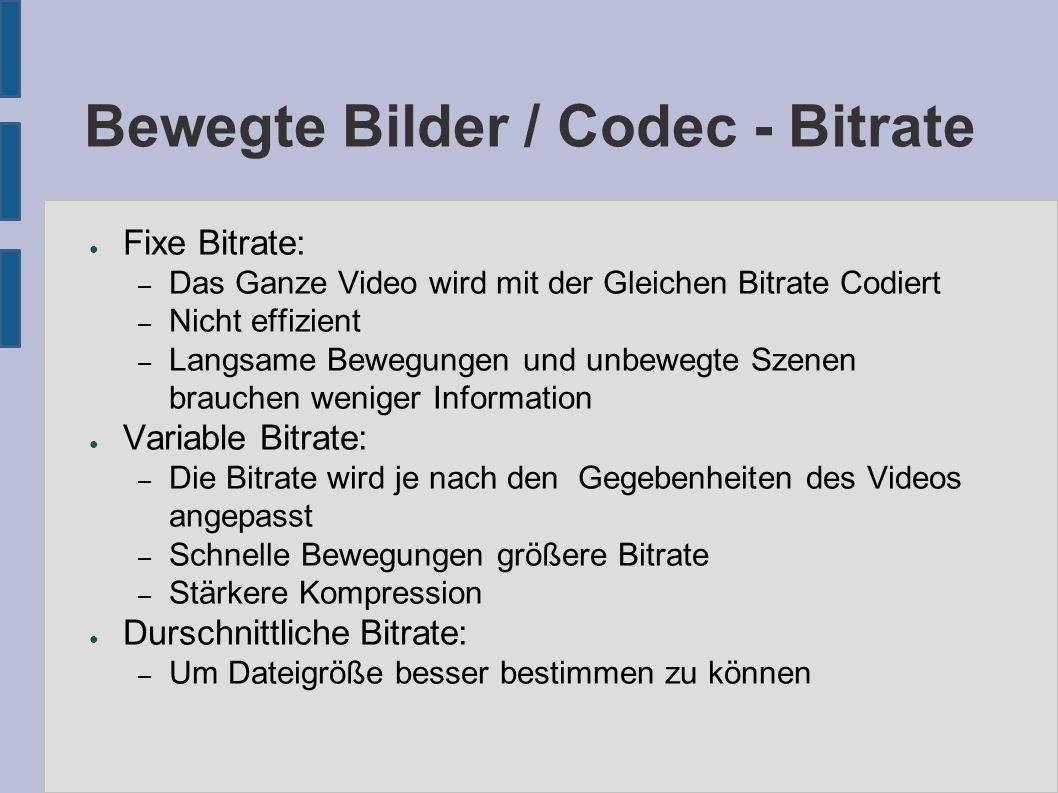 Bewegte Bilder / Codec - Bitrate ● Fixe Bitrate: – Das Ganze Video wird mit der Gleichen Bitrate Codiert – Nicht effizient – Langsame Bewegungen und u