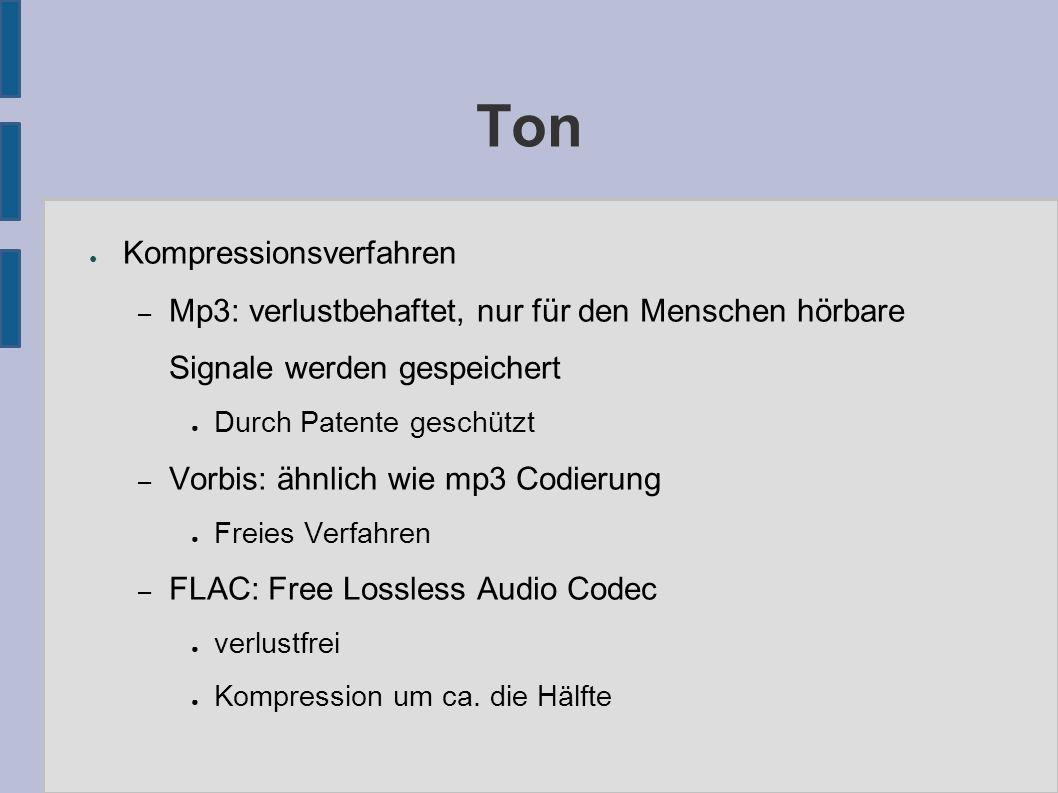 Ton ● Kompressionsverfahren – Mp3: verlustbehaftet, nur für den Menschen hörbare Signale werden gespeichert ● Durch Patente geschützt – Vorbis: ähnlic