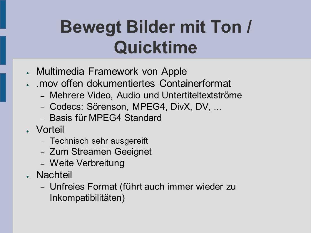 Bewegt Bilder mit Ton / Quicktime ● Multimedia Framework von Apple ●.mov offen dokumentiertes Containerformat – Mehrere Video, Audio und Untertiteltex