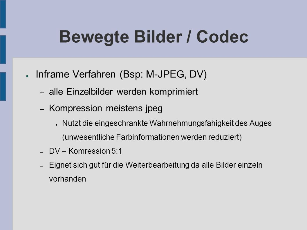 Bewegte Bilder mit Ton / AVI Format ● Audio Video Interleave – Von Microsoft 1992 definiertes Containerformat – Mehrere Video, Audio und Untertiteltextströme – Codecs: Cinepak, MPEG4, DivX, DV, M-JPEG,...