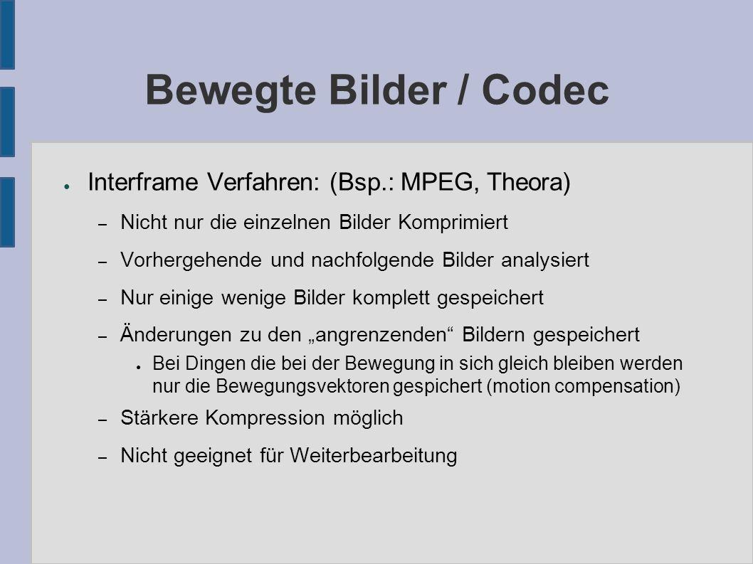 Bewegte Bilder / Codec ● Interframe Verfahren: (Bsp.: MPEG, Theora) – Nicht nur die einzelnen Bilder Komprimiert – Vorhergehende und nachfolgende Bild